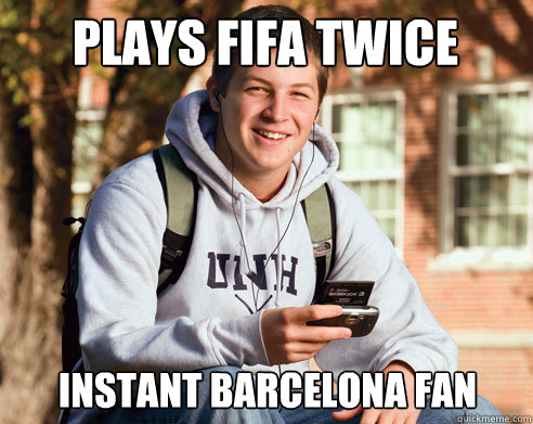 plays fifa twice instant barcelona fan - College Freshman