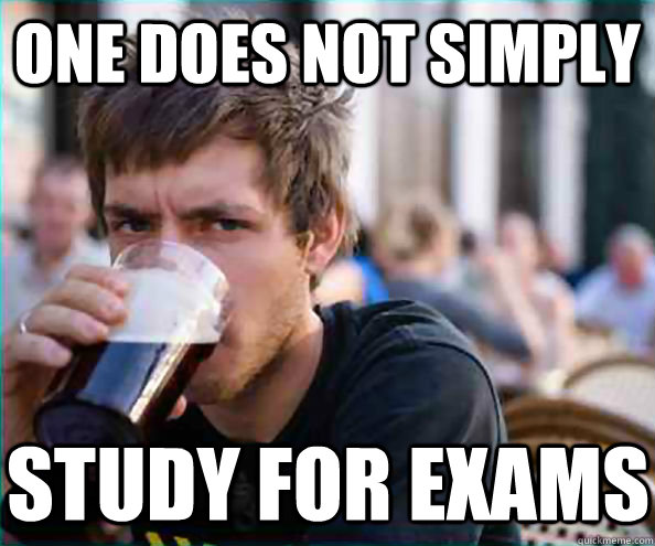 one does not simply study for exams - Lazy College Senior