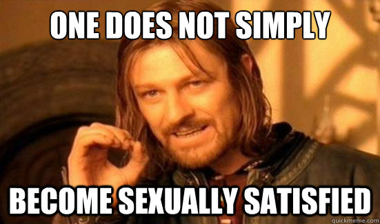one does not simply become sexually satisfied - Boromir
