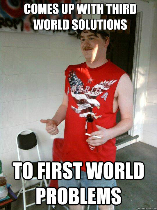 comes up with third world solutions to first world problems - Redneck Randal