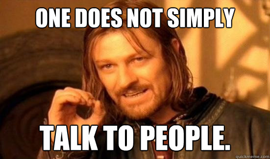 one does not simply talk to people - Boromir