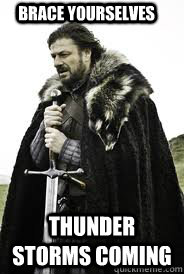 brace yourselves thunder storms coming - Brace Yourselves