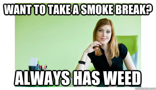 want to take a smoke break always has weed - Good Girl Office Whore