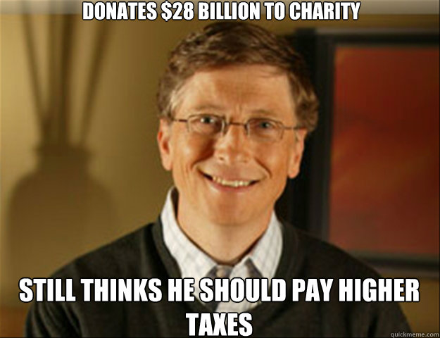 donates 28 billion to charity still thinks he should pay hi - Good guy gates