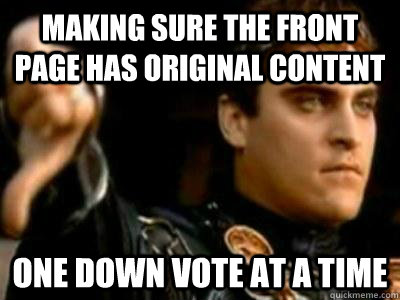 making sure the front page has original content one down vot - Downvoting Roman