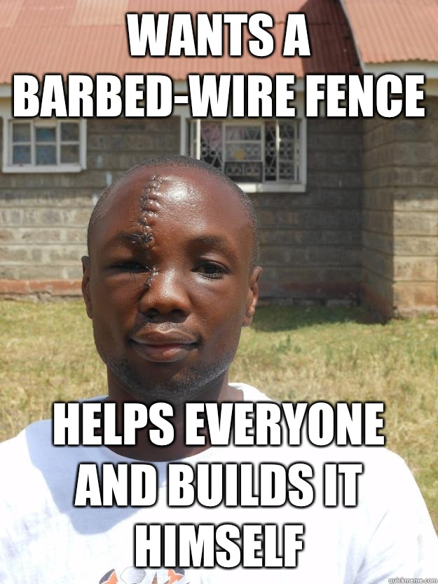 Wants a barbedwire fence Helps everyone and builds it himsel - GOOD GUY OMARI
