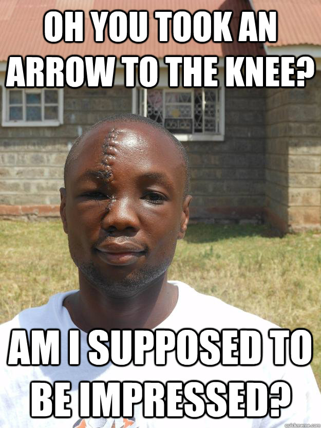 oh you took an arrow to the knee am i supposed to be impres - GOOD GUY OMARI