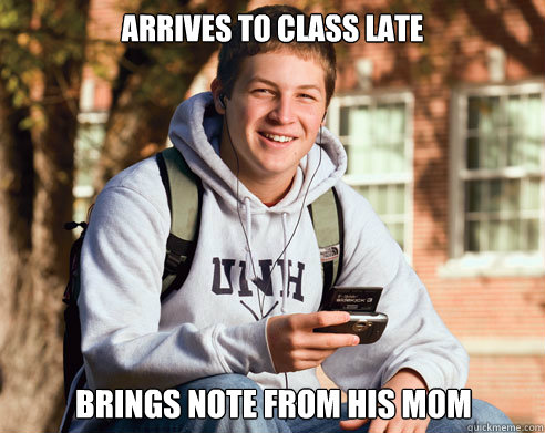 arrives to class late brings note from his mom - College Freshman