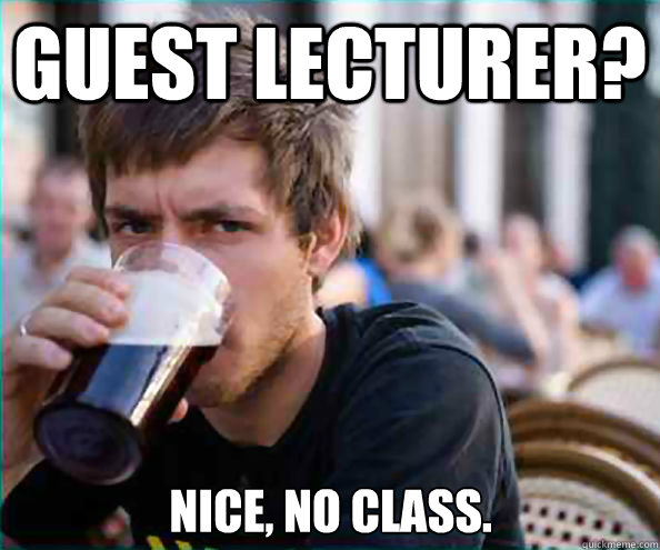 guest lecturer nice no class - Lazy College Senior