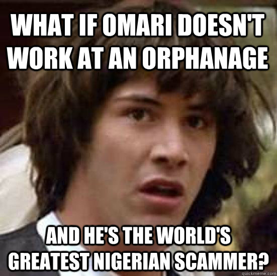 what if omari doesnt work at an orphanage and hes the worl - conspiracy keanu