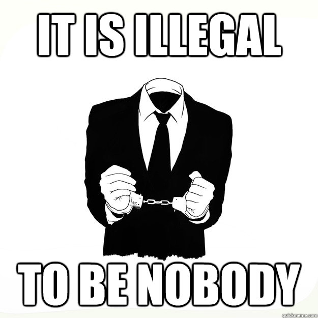 it is illegal to be nobody - Arresting Idea