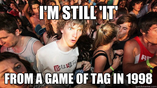 im still it from a game of tag in 1998 - Sudden Clarity Clarence