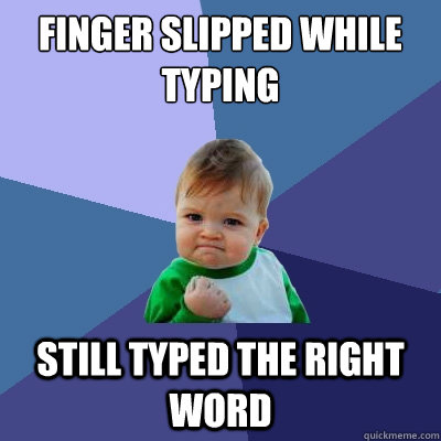 finger slipped while typing still typed the right word - Success Kid