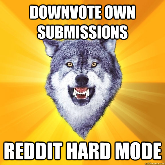 downvote own submissions reddit hard mode - Courage Wolf