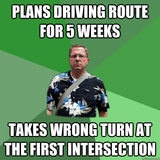 plans driving route for 5 weeks takes wrong turn at the firs - Nervous Vacation Dad