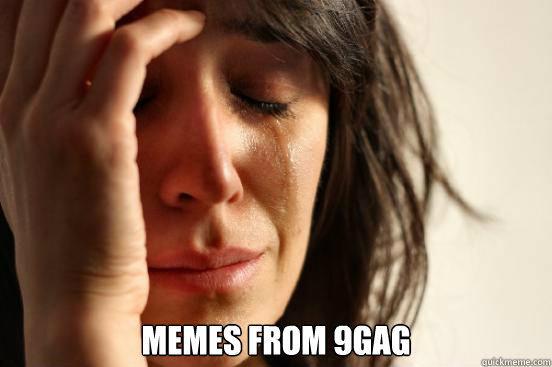 memes from 9gag - First World Problems