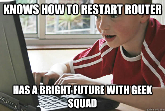 knows how to restart router has a bright future with geek sq - Optimistic Tech Kid