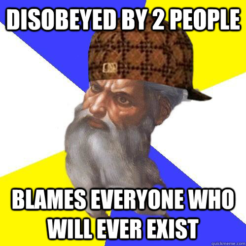 disobeyed by 2 people blames everyone who will ever exist - Scumbag Advice God