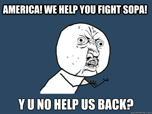 america we help you fight sopa y u no help us back - Y U No