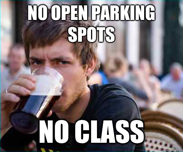 No open parking spots No class - Lazy College Senior