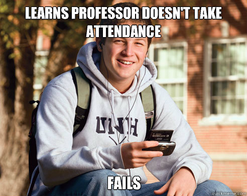 learns professor doesnt take attendance fails - College Freshman