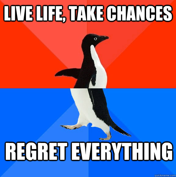 live life take chances regret everything - Socially Awesome Awkward Penguin