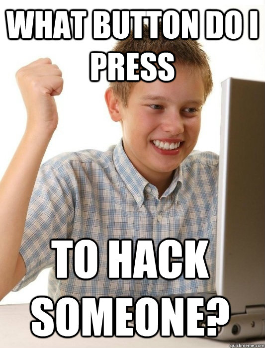 what button do i press to hack someone - First Day on the Internet Kid