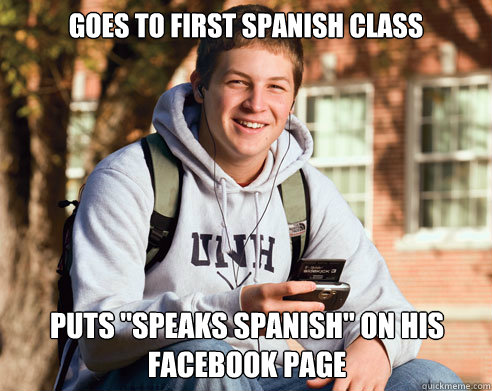 goes to first spanish class puts speaks spanish on his fac - College Freshman