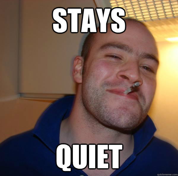 stays quiet - Good Guy Greg