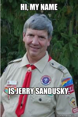 hi my name is jerry sandusky - Harmless Scout Leader