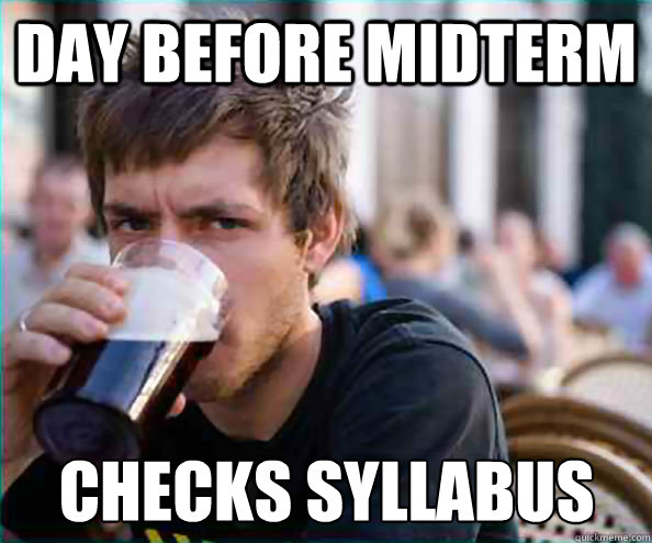 day before midterm checks syllabus - Lazy College Senior