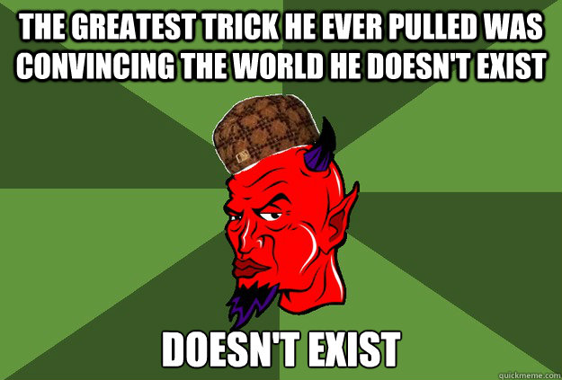 the greatest trick he ever pulled was convincing the world h - Scumbag Satan