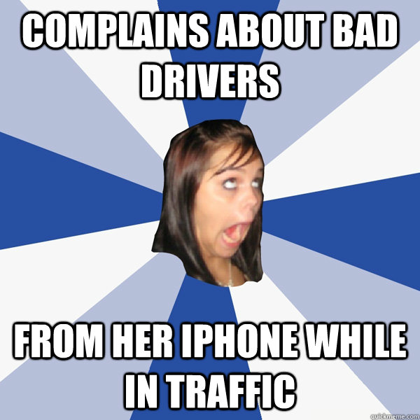 complains about bad drivers from her iphone while in traffic - Annoying Facebook Girl