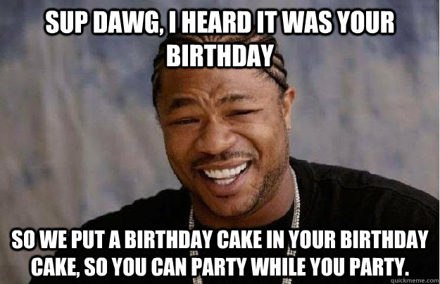 sup dowg The meme originates from xzibit's expression known from mtv series pimp my ride, who would usually go: sup dawg, we heard you like x so we put a y in your car so you.