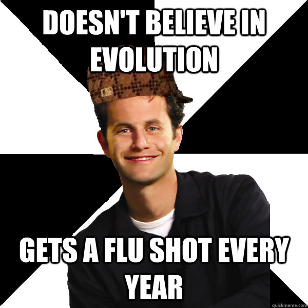 doesnt believe in evolution gets a flu shot every year - Scumbag Christian