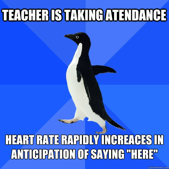 teacher is taking atendance heart rate rapidly increaces in  - Socially Awkward Penguin