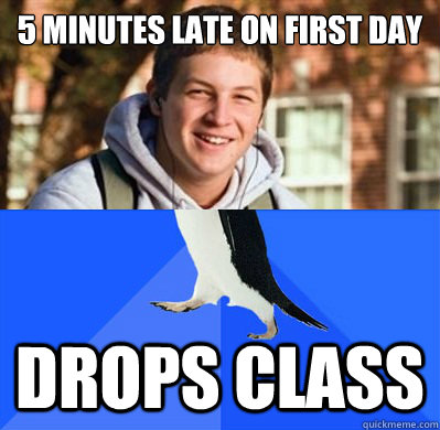 5 minutes late on first day drops class -