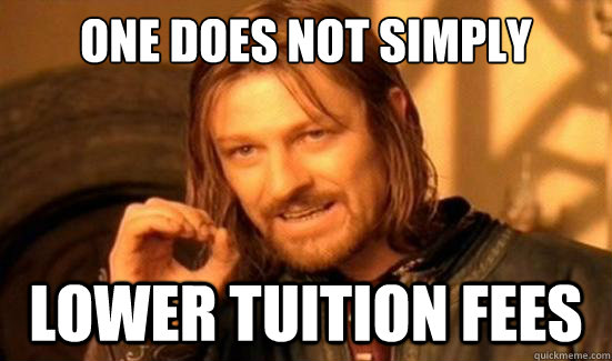 one does not simply lower tuition fees - Boromir