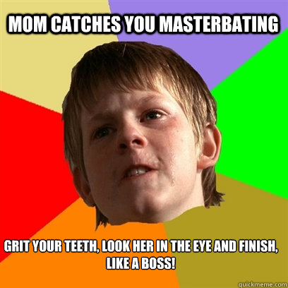 Angry School Boy - mom catches you masterbating grit your teeth look ...