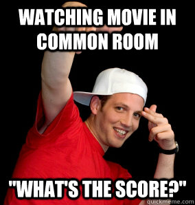 watching movie in common room whats the score - Freshmen Frat Bro