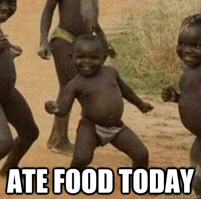 ate food today - Third World Success Kid