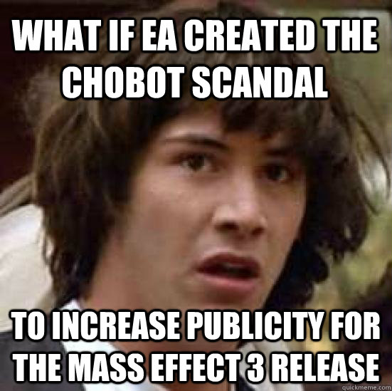 what if ea created the chobot scandal to increase publicity  - conspiracy keanu