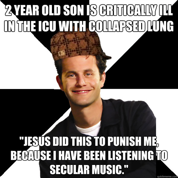 2 year old son is critically ill in the icu with collapsed l - Scumbag Christian