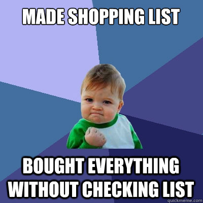 made shopping list bought everything without checking list - Success Kid