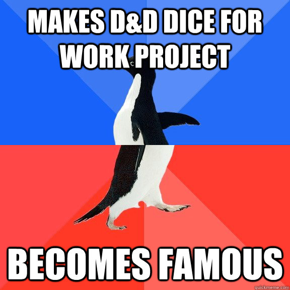 makes dd dice for work project becomes famous - Socially Awkward Awesome Penguin