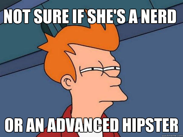 not sure if shes a nerd or an advanced hipster - Futurama Fry