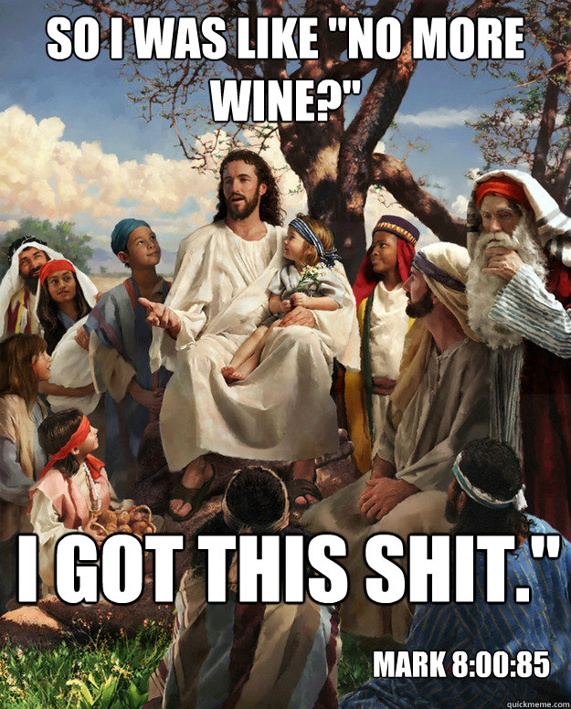 so i was like no more wine i got this shit mark 80085 - Story Time Jesus
