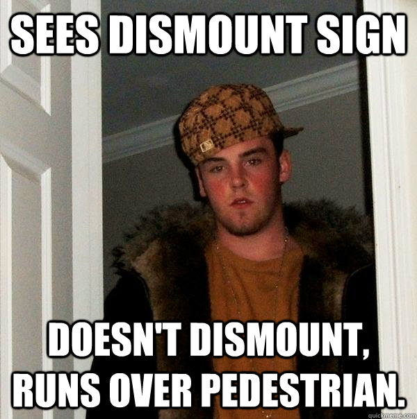 sees dismount sign doesnt dismount runs over pedestrian - Scumbag Steve