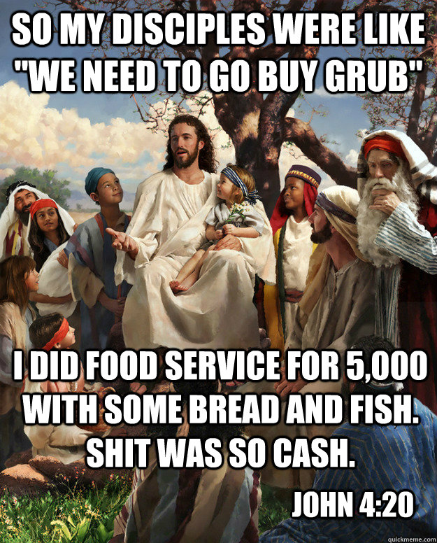 so my disciples were like we need to go buy grub i did foo - Story Time Jesus