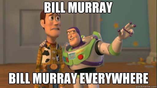 bill murray bill murray everywhere - Everywhere